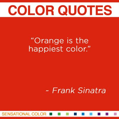 "Quotes About Color By Frank Sinatra - ""Orange is the happiest color""  ~ Frank Sinatra"