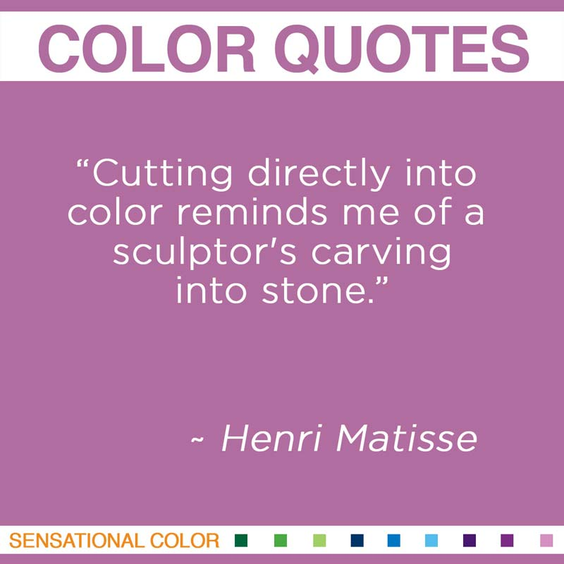 """Quotes About Color by Henri Matisse - """" Cutting directly into color reminds me of a sculptor's carving into stone."""""""