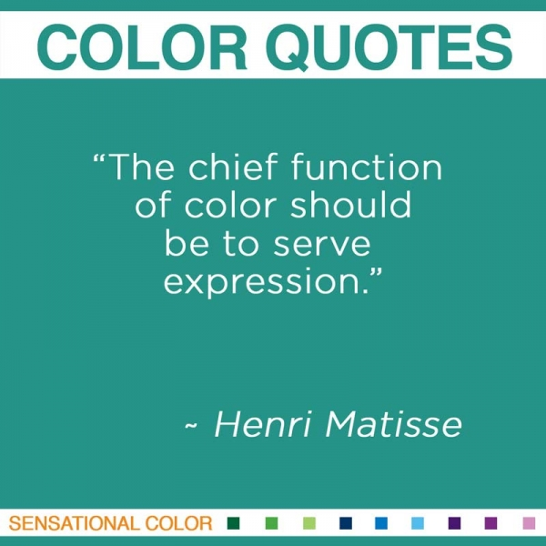 """The chief function of color should be to serve expression."" ~Henri Matisse"