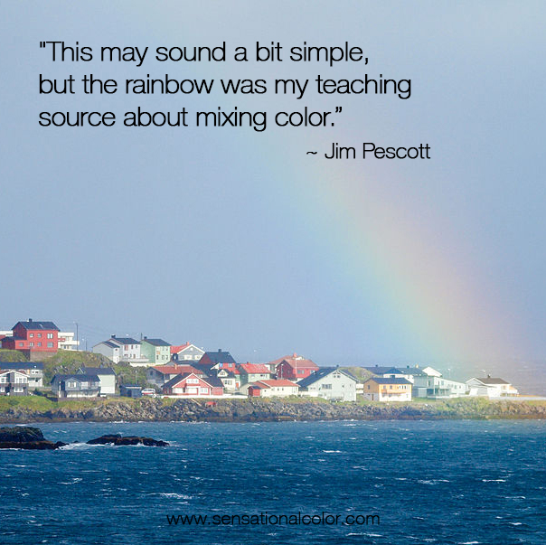 "Quotes About Color by Jim Pescott - ""This may sound a bit simple, but the rainbow was my teaching source about mixing color."""