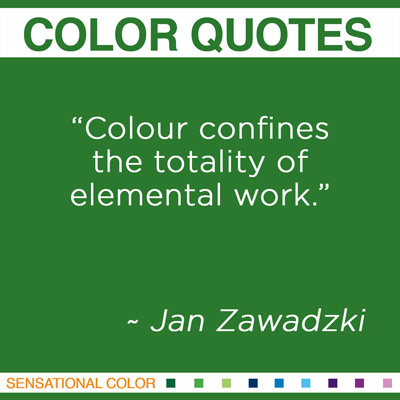 """Colour confines the totality of elemental work."" Jan Zawadzki, American Artist"