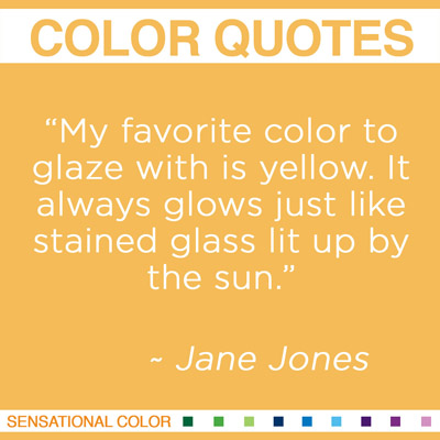 """""""My favorite color to glaze with is yellow. It always glows just like stained glass lit up by the sun."""" Jan Zawadzki, American Artist"""