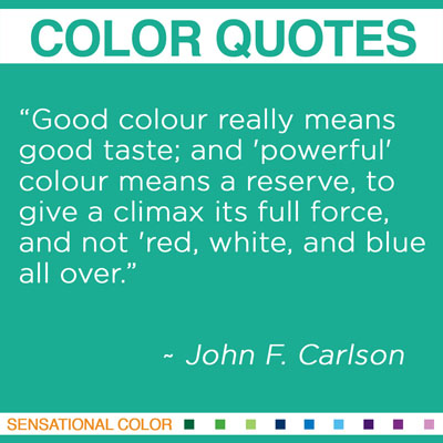 """""""Good colour really means good taste; and 'powerful' colour means a reserve, to give a climax its full force, and not 'red, white, and blue all over."""" John F. Carlson, Swedish-born American Painter, 1875-1945"""