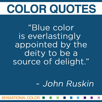 "Quotes About Color By John Ruskin - ""Blue color is everlastingly appointed by the deity to be a source of delight.""  ~ John Ruskin"