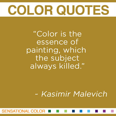 "Quotes About Color - ""Color is the essence of painting, which the subject always killed."" ~ Kasimir Malevich"