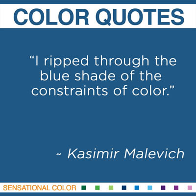 """I ripped through the blue shade of the constraints of color."" Kasimir Malevich"