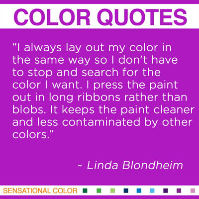 """I always lay out my color in the same way so I don't have to stop and search for the color I want. I press the paint out in long ribbons rather than blobs. It keeps the paint cleaner and less contaminated by other colors."" Linda Blondheim"
