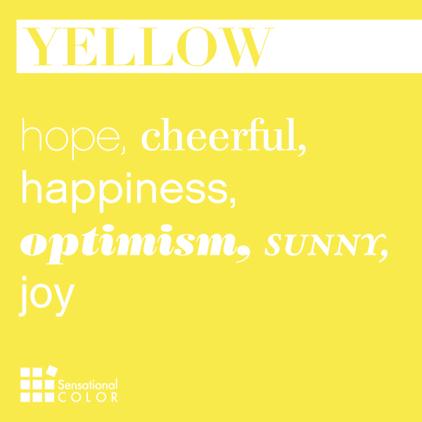 Yellow: Hope, cheerful, happiness, optimism, sunny, joy ?