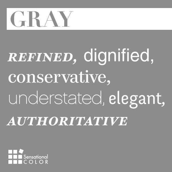 Gray: refined, dignified, conservative, understated, elegant, authoritativ