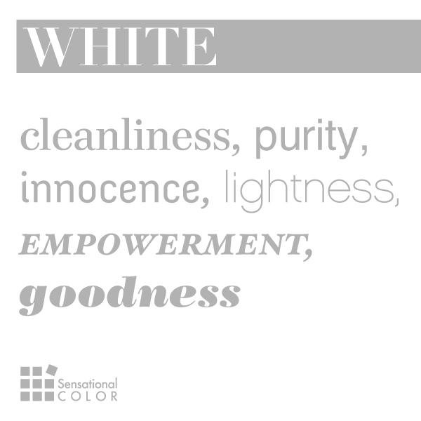 White: cleanliness, purity, innocence, empowerment, lightness, goodness