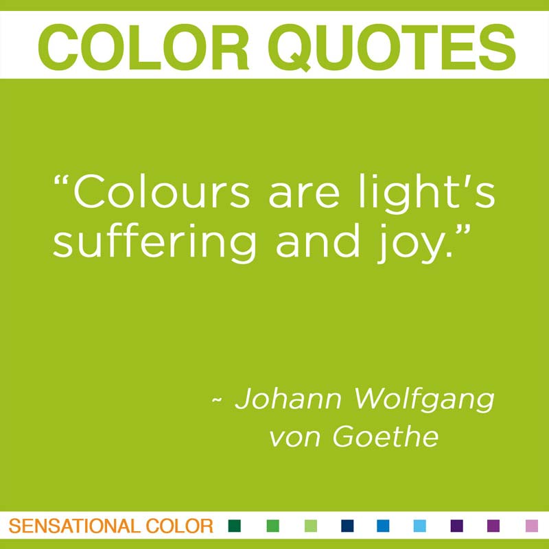 """Quotes About Color - """"Colours are light's suffering and joy."""" ~ Johann Wolfgang von Goethe"""