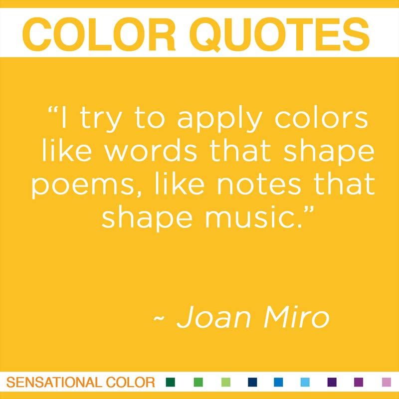 "Quotes About Color - ""I try to apply colors like words that shape poems, like notes that shape music."" ~ Joan Miro"