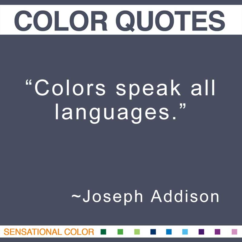 """Colors speak all languages.; ""Joseph Addison"
