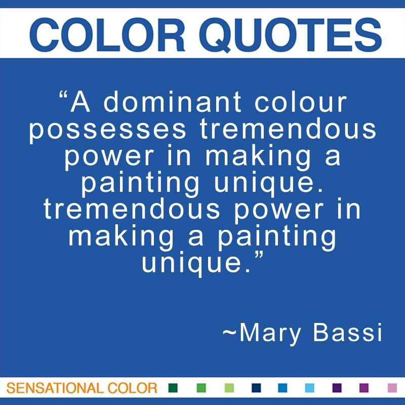 "Quotes About Color - ""A dominant colour possesses tremendous power in making a painting unique. tremendous power in making a painting unique.; "" ~ Mary Bassi"