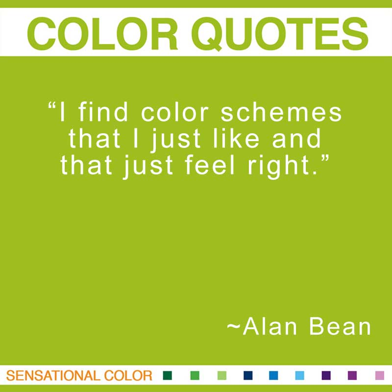"Quotes About Color - ""I find color schemes that I just like and that just feel right."" ~ Alan Bean"
