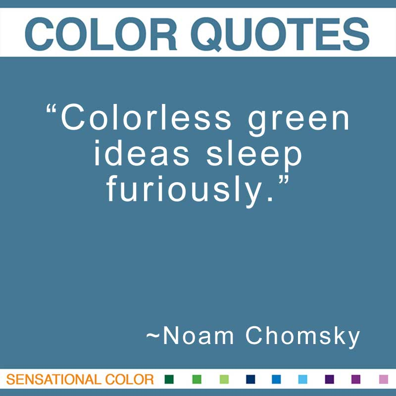 "Quotes About Color - ""Colorless green ideas sleep furiously."" ~ American Linguist"