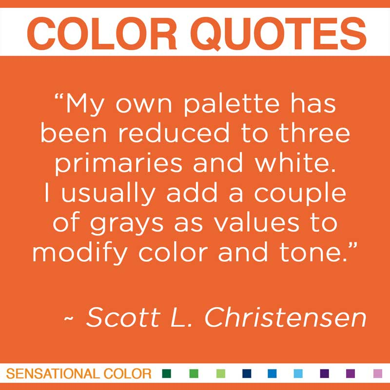 """Quotes About Color - """" My own palette has been reduced to three primaries and white. I usually add a couple of grays as values to modify color and tone """""""