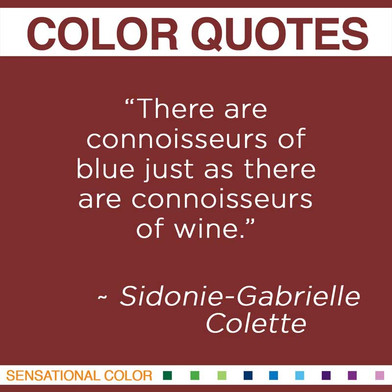 "Quotes About Color - "" There are connoisseurs of blue just as there are connoisseurs of wine "" ~ Sidonie-Gabrielle Colette"