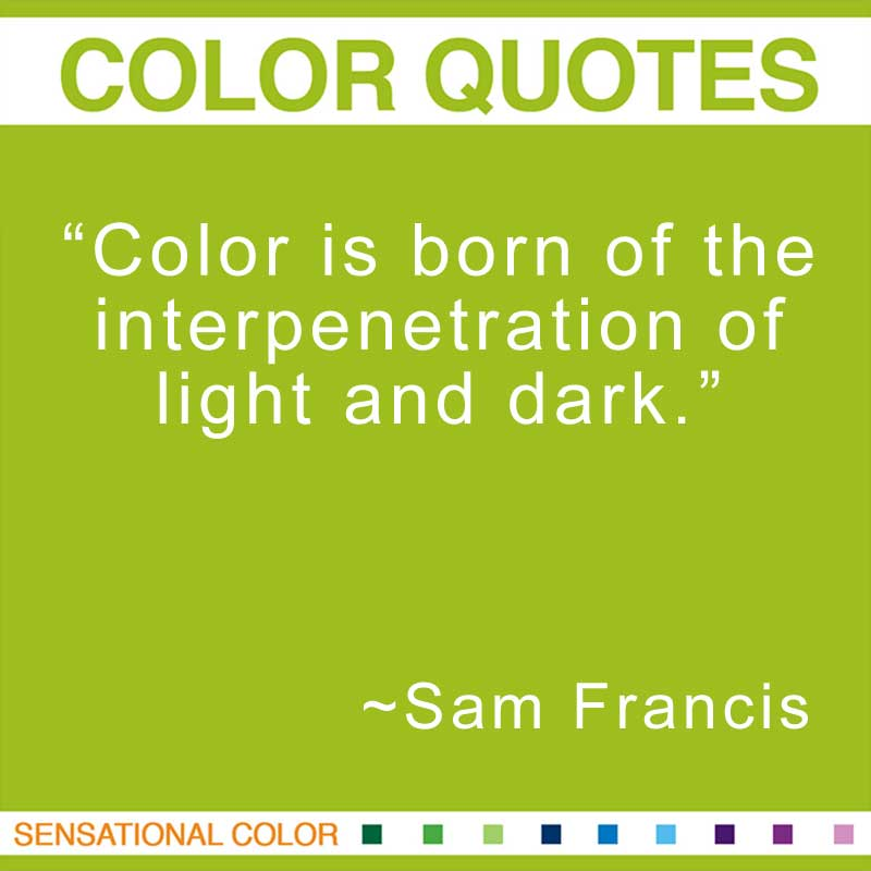 "Quotes About Color - ""Color is born of the interpenetration of light and dark."" ~ Sam Francis"