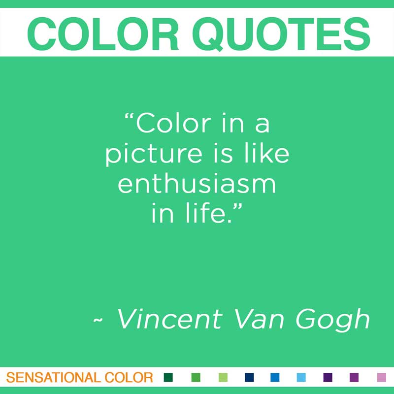 """Quotes About Color - """" Color in a picture is like enthusiasm in life. """" ~ Vincent Van Gogh"""