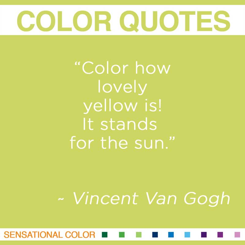 "Quotes About Color - "" Color How lovely yellow is! It stands for the sun. "" ~ Vincent Van Gogh"