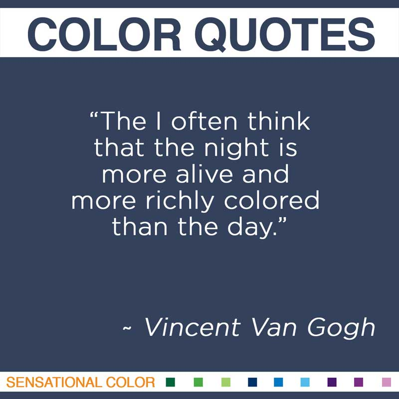 "Quotes About Color - "" The I often think that the night is more alive and more richly colored than the day. "" ~ Vincent Van Gogh"