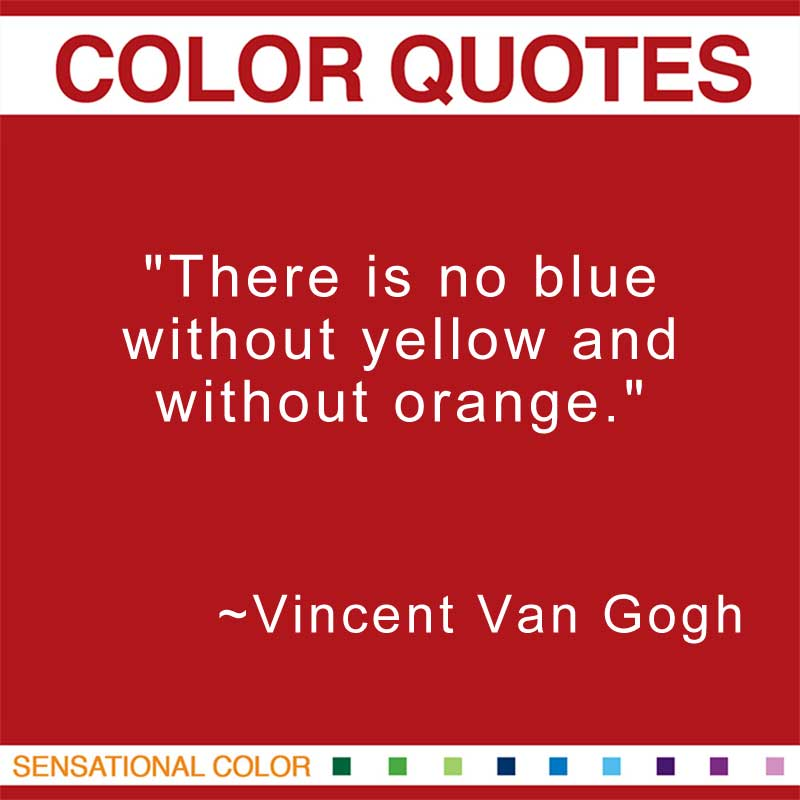 "Quotes About Color - ""There is no blue without yellow and without orange."" ~ Vincent Van Gogh"