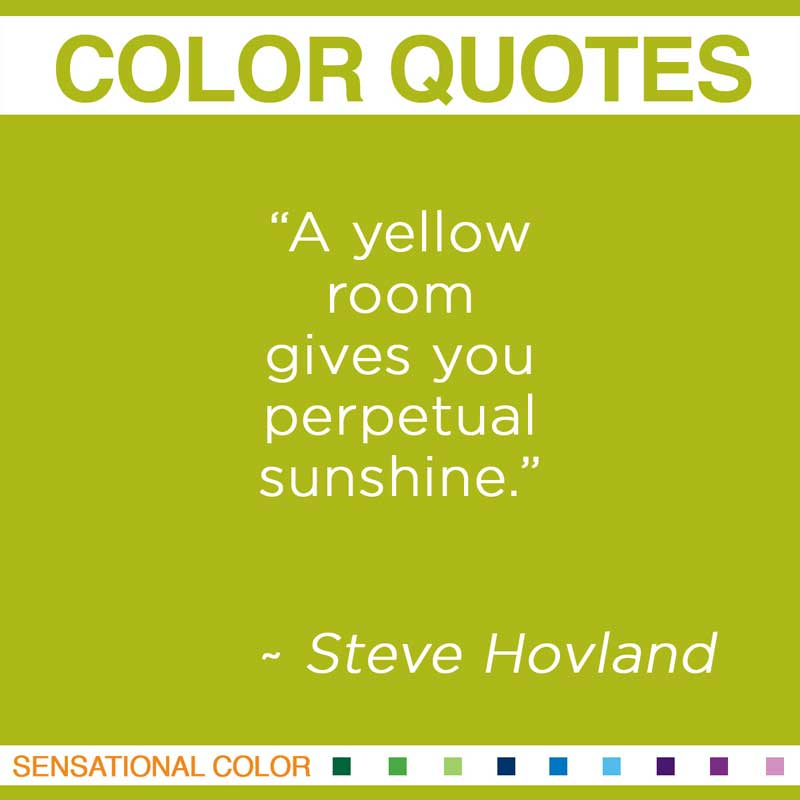 "Quotes About Color - "" A yellow room gives you perpetual sunshine. """