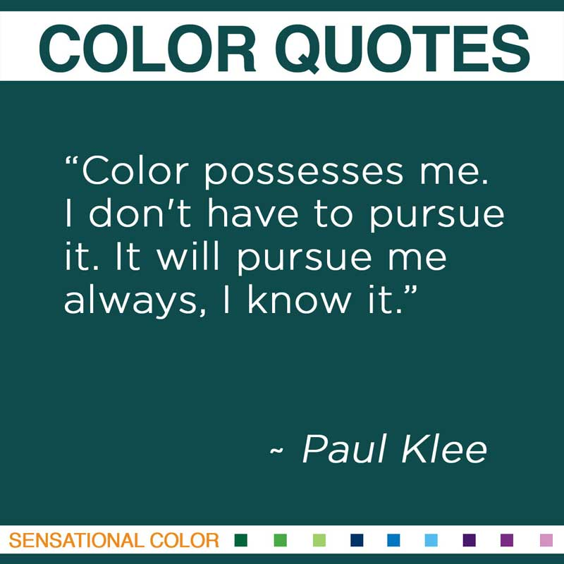 "Quotes About Color - "" Color possesses me. I don't have to pursue it. It will pursue me always, I know it "" ~ Paul Klee"
