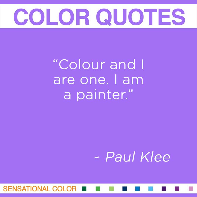 """Quotes About Color - """" Colour and I are one. I am a painter """" ~ Paul Klee"""