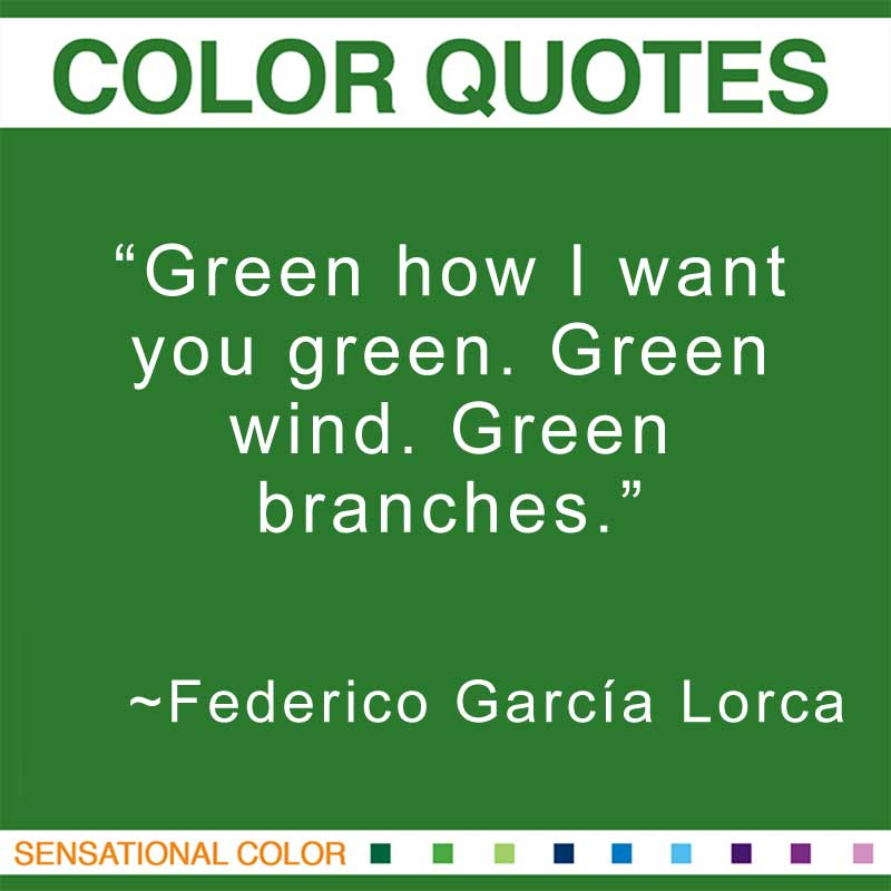 "Quotes About Color - ""Green how I want you green. Green wind. Green branches."" ~ Federico García Lorca"