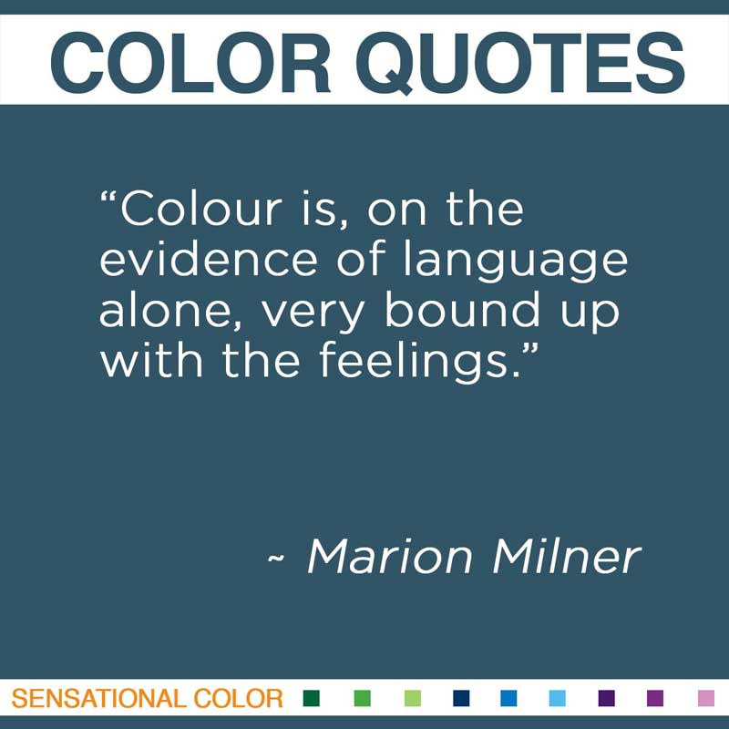 "Quotes About Color By Marion Milner ""Colour is, on the evidence of language alone, very bound up with the feelings.""~ Marion Milner"