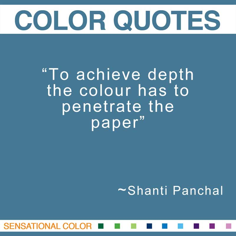 "Quotes About Color - ""To achieve depth the colour has to penetrate the paper.""  ~ Shanti Panchal"