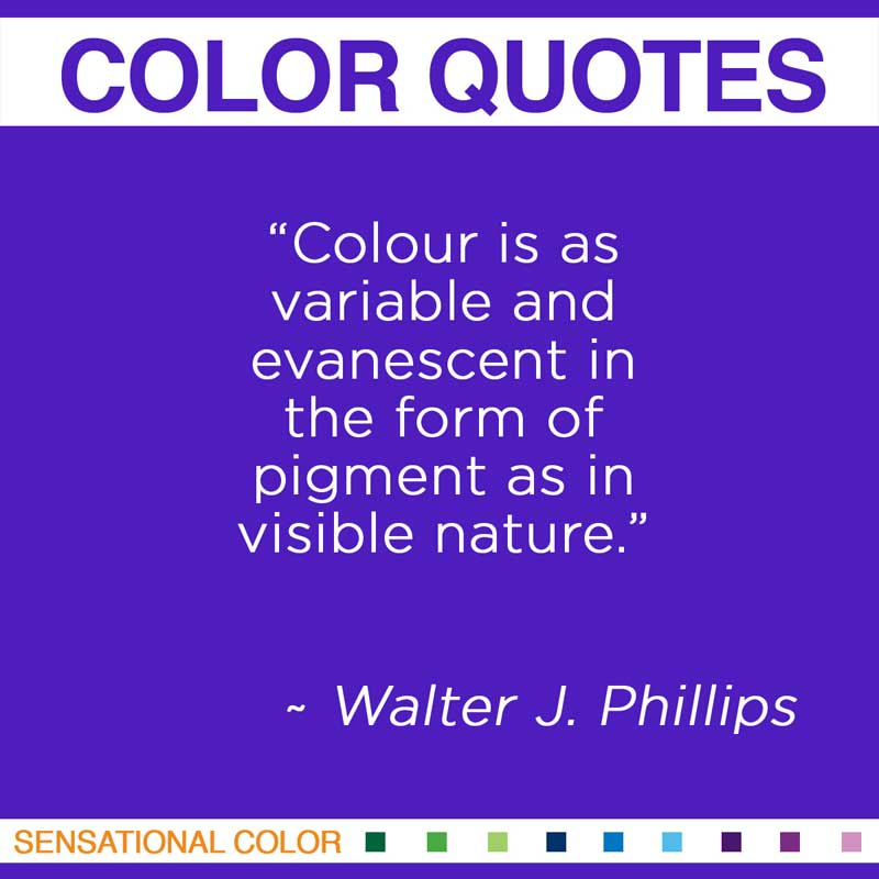 "Quotes About Color - "" Colour is as variable and evanescent in the form of pigment as in visible nature. """