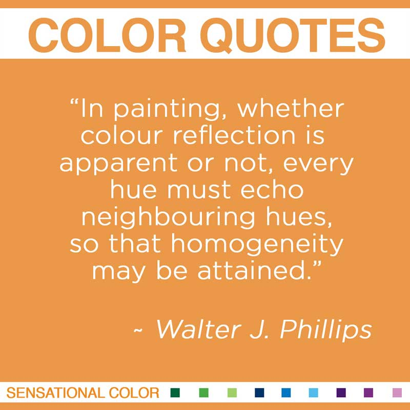 "Quotes About Color - "" In painting, whether colour reflection is apparent or not, every hue must echo neighbouring hues, so that homogeneity may be attained. """
