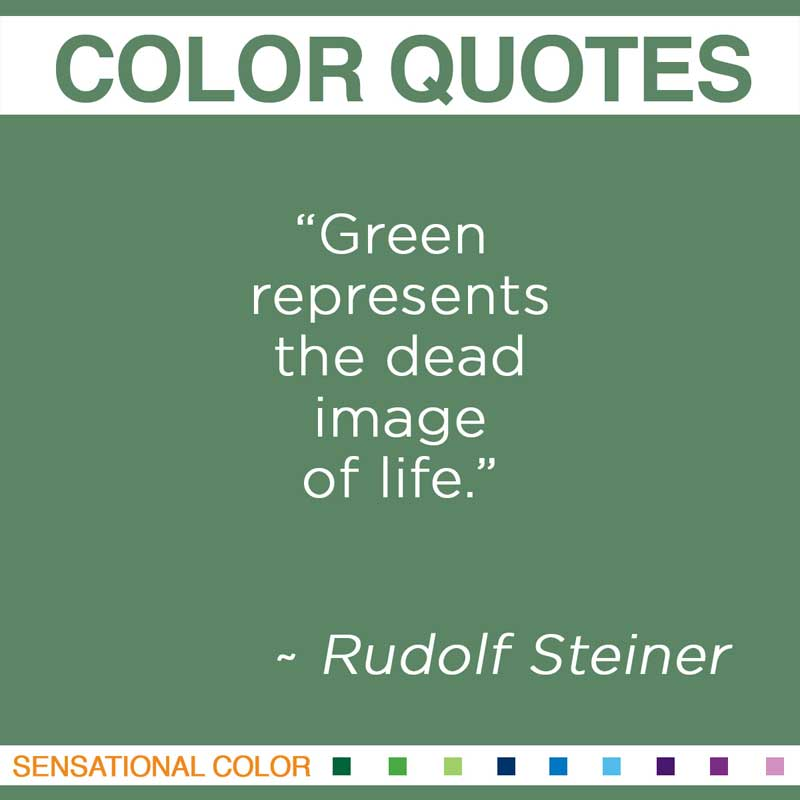 "Quotes About Color - "" Green represents the dead image of life """