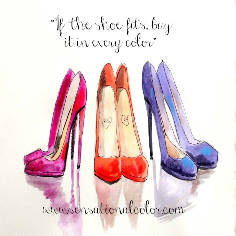 "Quote About Color - ""If the shoe fits, buy it in every color."""