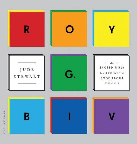 ROY G. BIV: An Exceedingly Surprising Book About Color by Jude Stewart