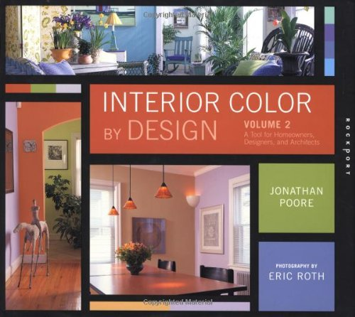 Interior Color By Design, Volume 2: A Design Tool for Homeowners, Designers, and Architects