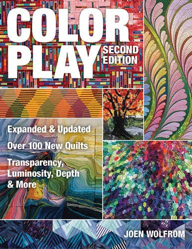 Color Play: Expanded & Updated • Over 100 New Quilts • Transparency, Luminosity, Depth & More