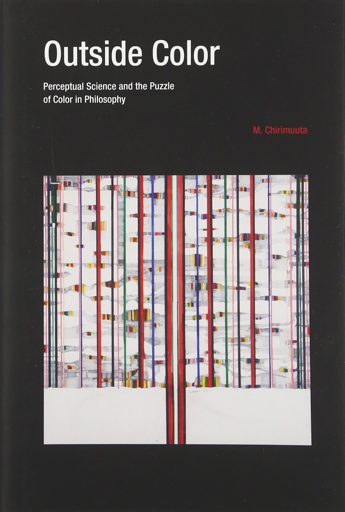 Outside Color: Perceptual Science and the Puzzle of Color in Philosophy (MIT Press)