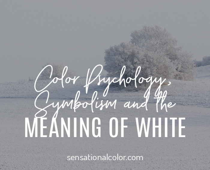 Color Symbolism, Meaning, and Psychology  of the Color White
