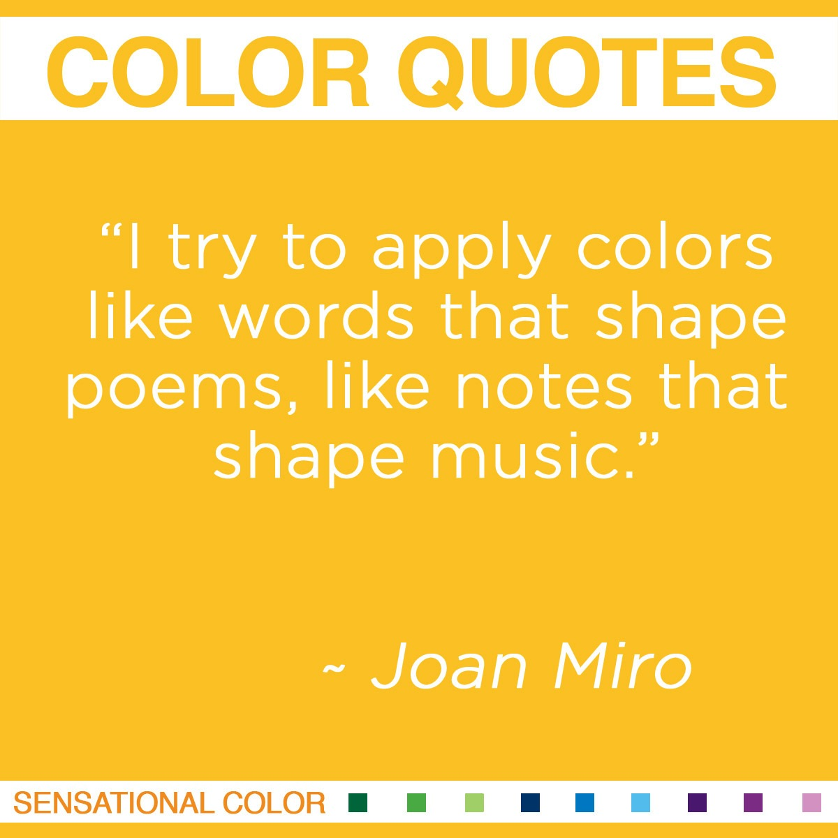 """I try to apply colors like words that shape poems, like notes that shape music."" - Joan Miro"