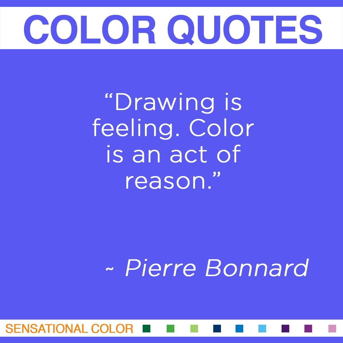 """Drawing is feeling. Color is an act of reason."" - Pierre Bonnard"