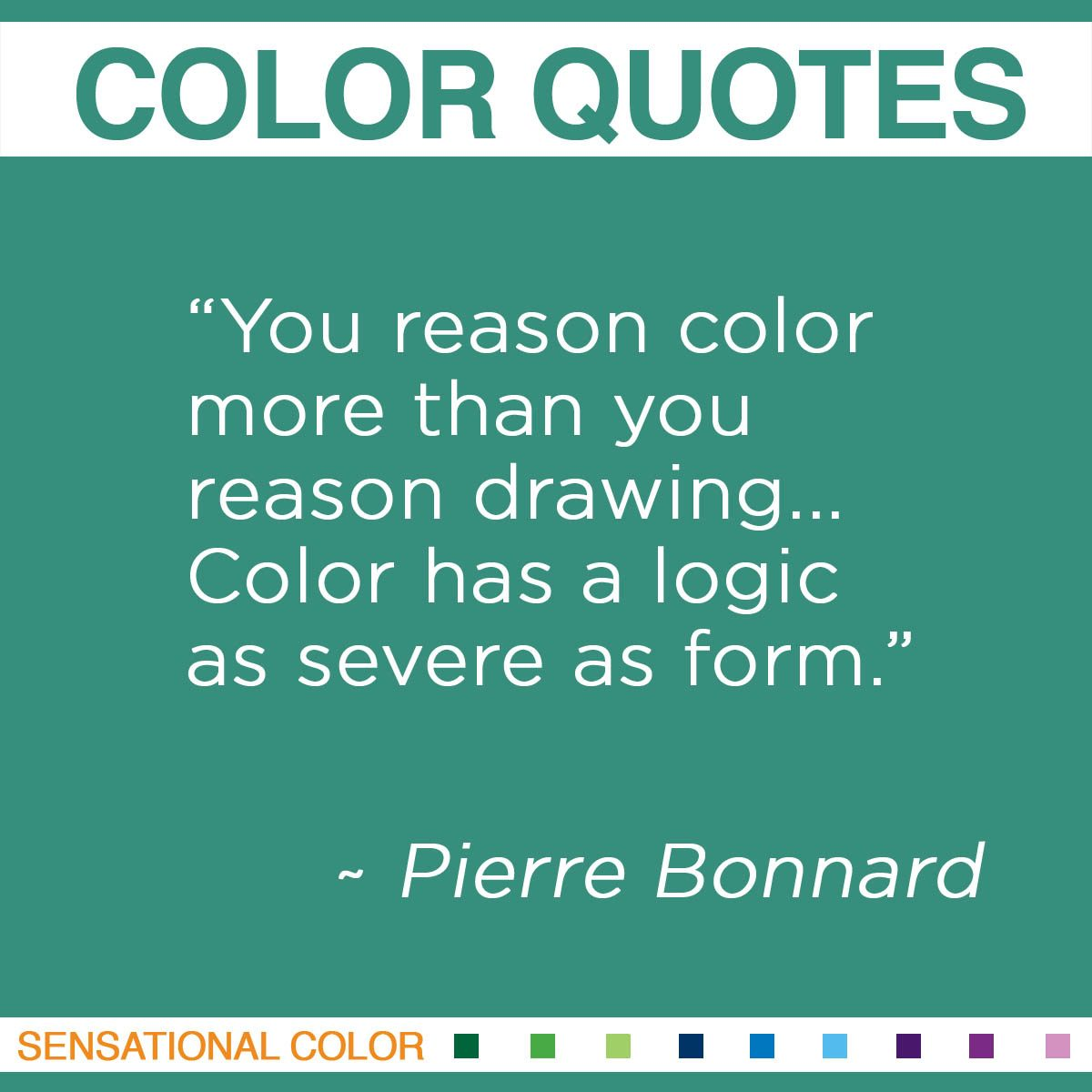 """You reason color more than you reason drawing… Color has a logic as severe as form."" - Pierre Bonnard"