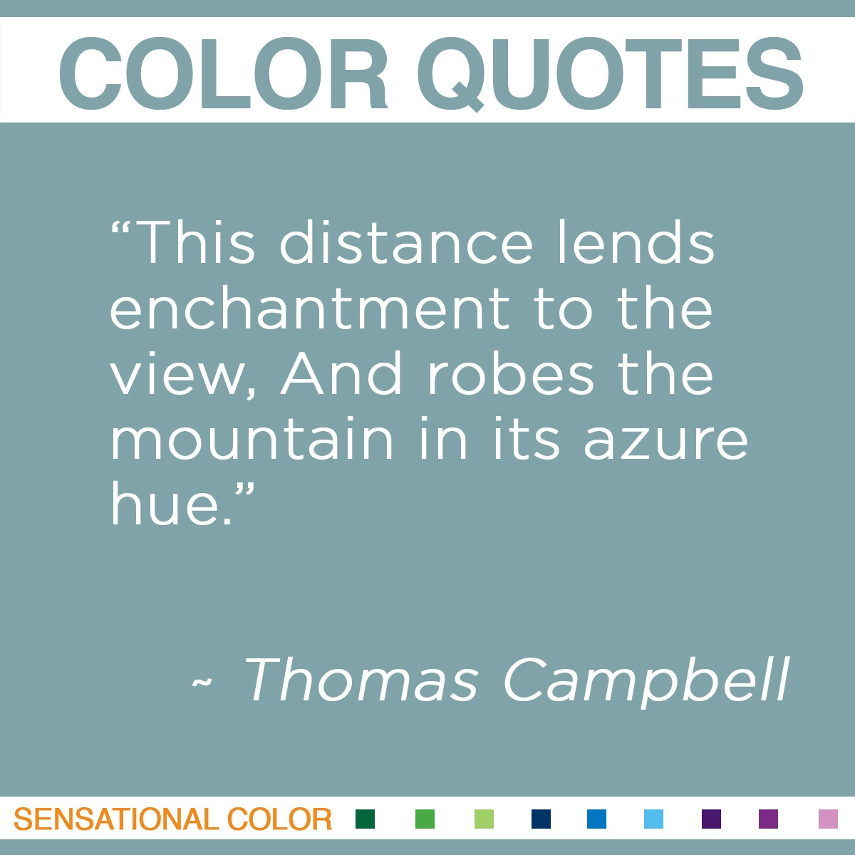 """This distance lends enchantment to the view, And robes the mountain in its azure hue."" - Thomas Campbell"