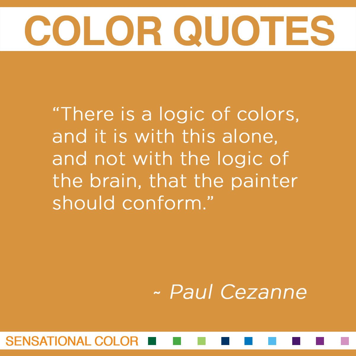 """There is a logic of colors, and it is with this alone, and not with the logic of the brain, that the painter should conform."" - Paul Cezanne"