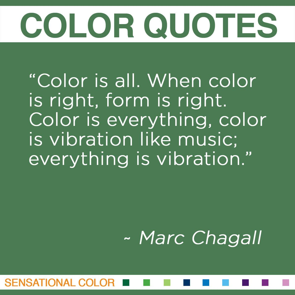 """Color is all. When color is right, form is right. Color is everything, color is vibration like music; everything is vibration."" - Marc Chagall"