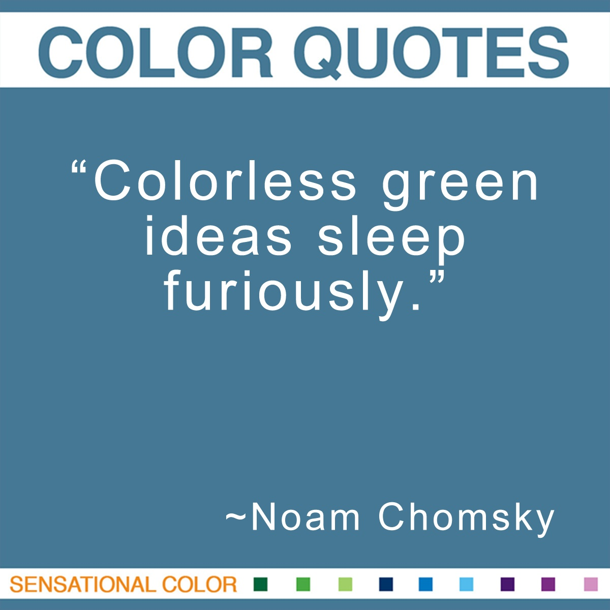 """Colorless green ideas sleep furiously."" -  Noam Chomsky"