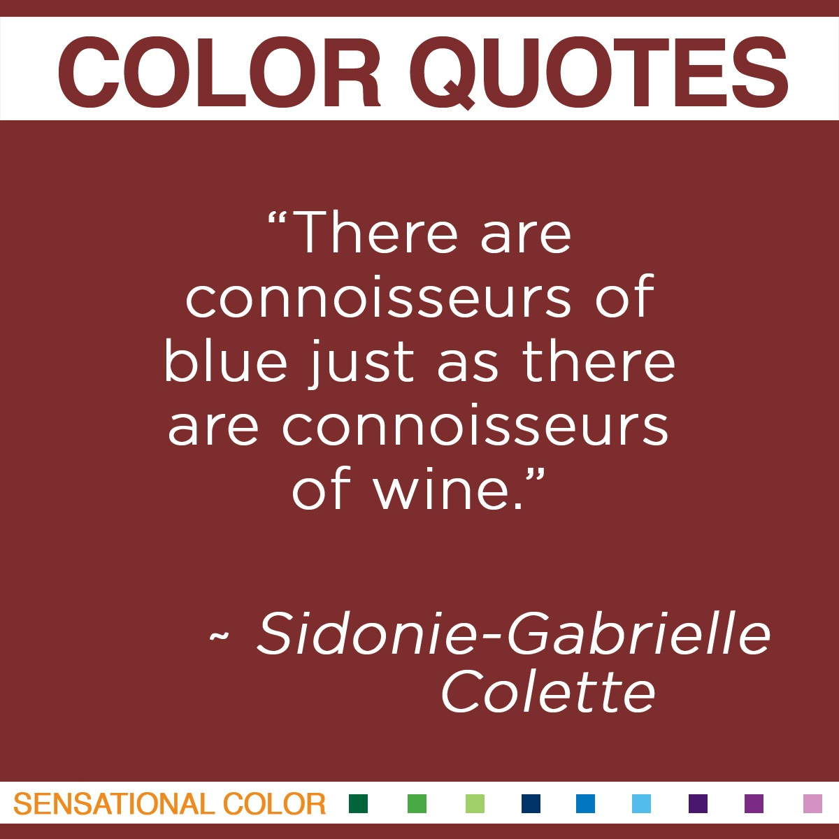 """There are connoisseurs of blue just as there are connoisseurs of wine."" - Sidonie-Gabrielle Colette"